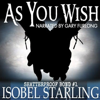 As You Wish, Book #1 of the Shatterproof Bond series by Isobel Starling. Narrated by Gary Furlong.