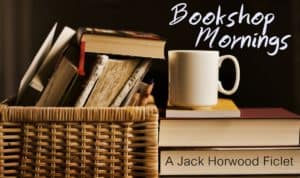 Bookshop Mornings | A Jack Horwood Ficlet | Jackie Keswick