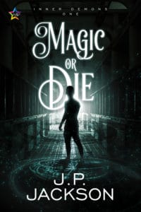 Magic or Die by J.P. Jackson
