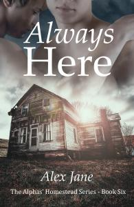 Always Here, Book Six in the Alphas' Homestead series by Alex Jane