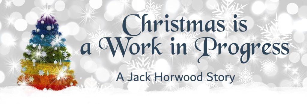 Christmas is a Work in Progress | A Jack Horwood Story by Jackie Keswick