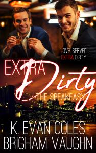 Extra Dirty | The Speakeasy series by K. Evan Coles and Brigham Vaughn