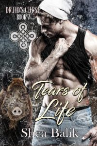 Tears of Life, Druid's Curse Book 7 by Shea Balik